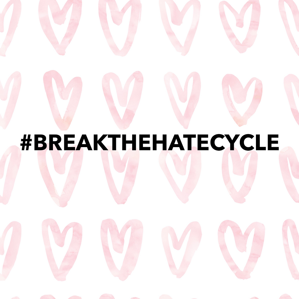 Break the hate cycle. Spread love.