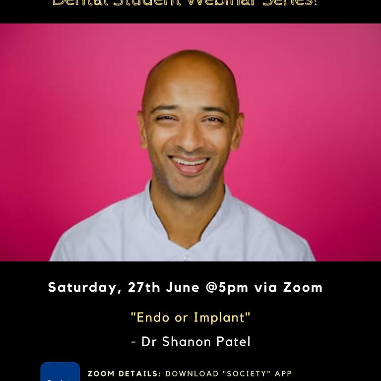 "Dr Shanon Patel - ""Endo or Implant"""