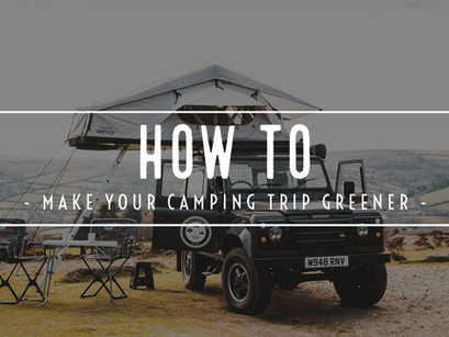 How To: Make Your Camping Trip Greener