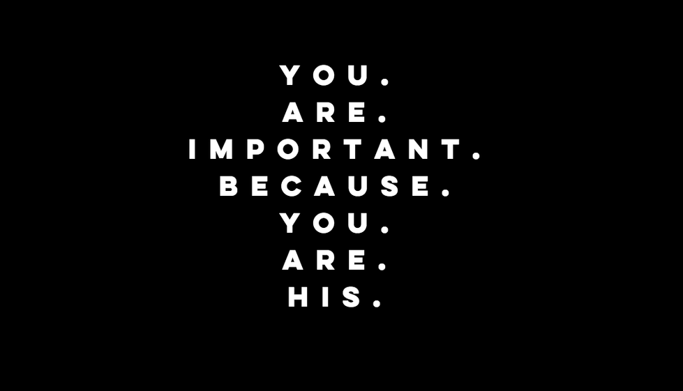 You. Are. Important.