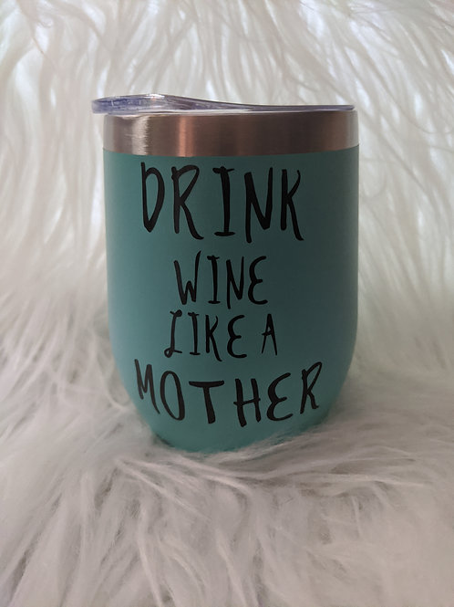 Drink Like A Mother  12oz Wine Tumbler