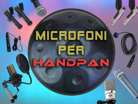 Microfoni per l'Handpan - Amplificare e Registrare