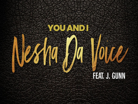 """New Music: Nesha Release  """"You And I"""" Featuring  J. Gunn"""