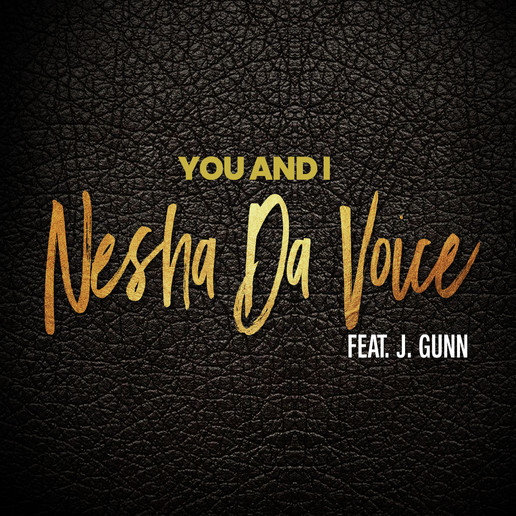 "New Music: Nesha Release  ""You And I"" Featuring  J. Gunn"