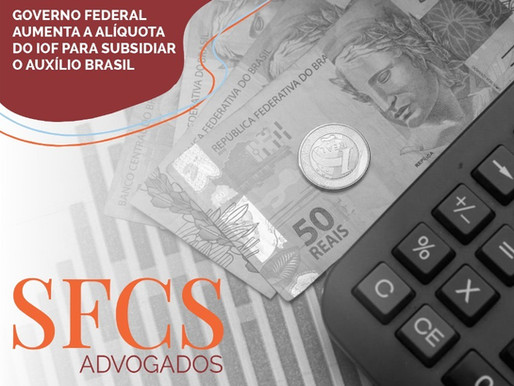 Governo federal aumenta a alíquota do IOF para subsidiar o auxílio Brasil