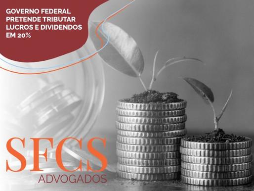 Governo federal pretende tributar lucros e dividendos em 20%