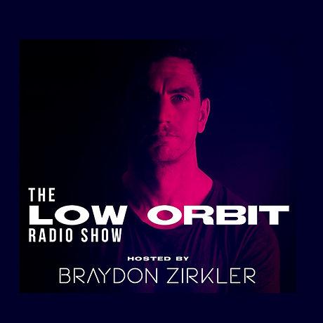 Low Orbit Radio Show with Braydon Zirkle