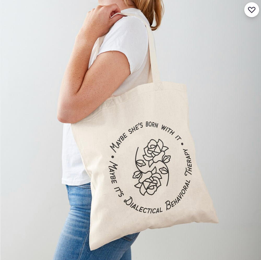 tote reads maybe she's born with it, maybe it's Dialetical Behavioral Therapy with roses in the middle