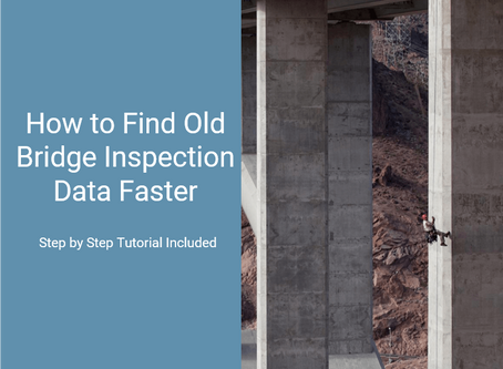 How to Find Old Bridge Inspection Data Faster [Including Step by Step Tutorial]