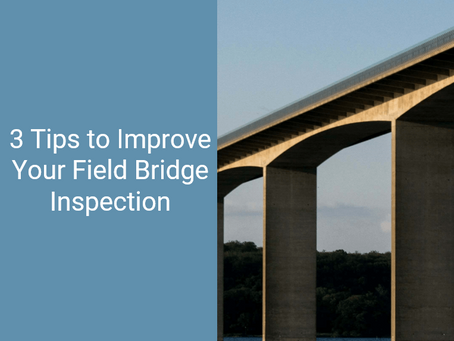 3 Tips to Improve Your Field Bridge Inspection