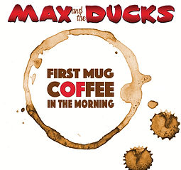 First Mug Coffee In The Morning - Max and the Ducks
