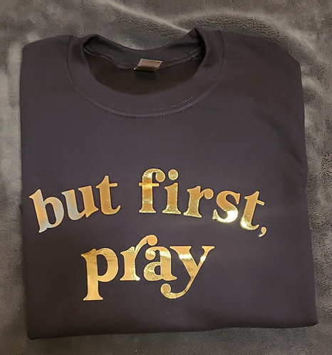 But First Pray Sweatshirt