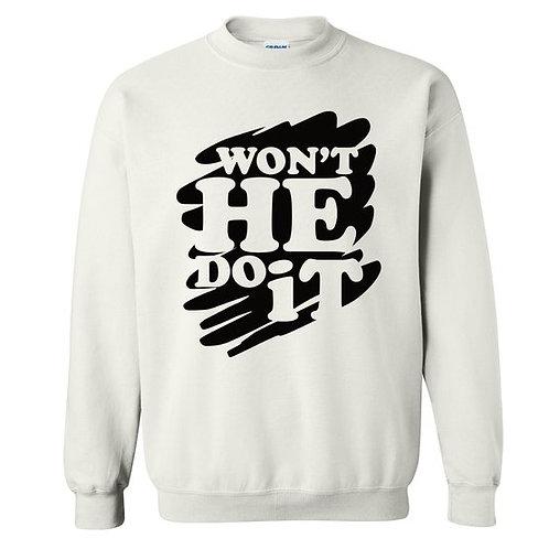 """Won""""t He Do It Sweatshirt"""