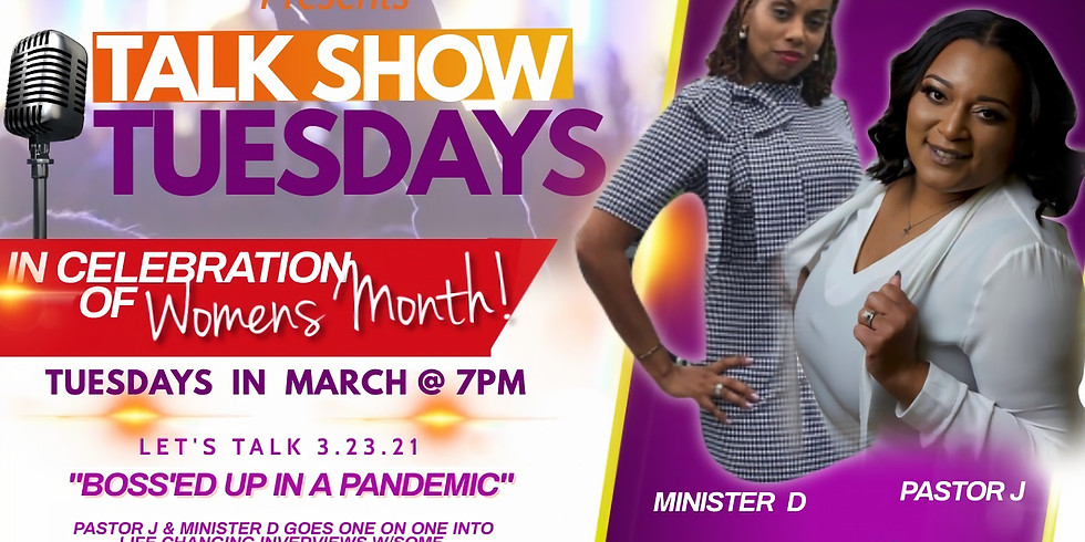 """3/23/21 Talk Show Tuesday: """"Boss'ed Up In A Pandemic"""""""