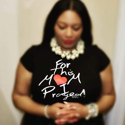 For This MOM I Prayed T-Shirt