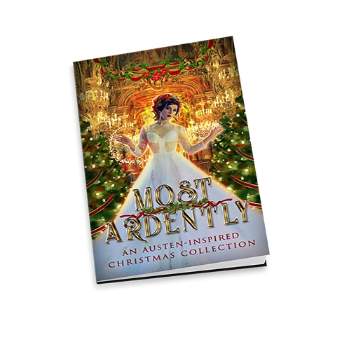 Most Ardently, An Austen Inspired Christmas Anthology
