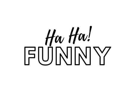 Ha Ha! Funny