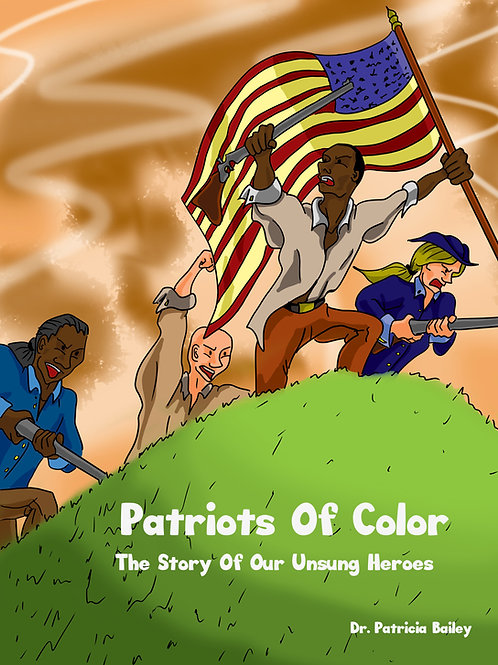 Patriots Of Color: The Story Of Our Unsung Heros