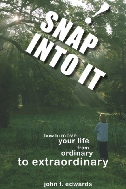 SNAP Into It- How to Move Your Life From Ordinary to Extraordinary