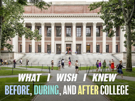 What I Wish I Knew Before, During, and After College