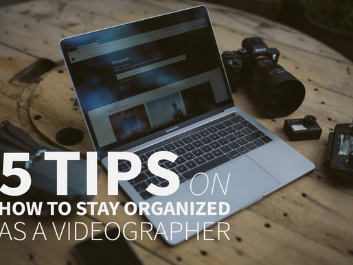 5 Tips On How to Stay Organized As A Videographer