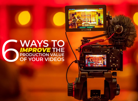 6 Ways to Improve the Production Value of Your Videos