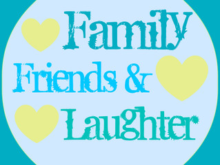 Family, Friends & Laughter