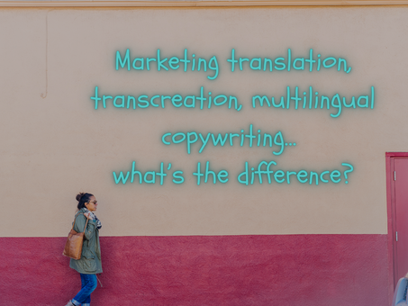 Marketing translation, transcreation, multilingual copywriting… what's the difference?