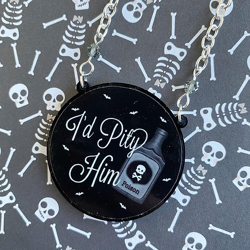 Gothic 'I'd Pity Him' Necklace