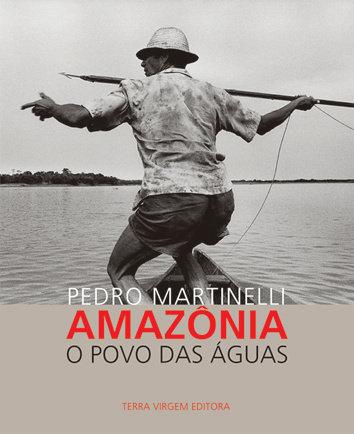 Amazônia: O povo das águas- Pedro Martinelli