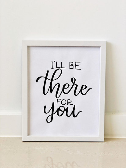 I'll Be There For You Framed Quote