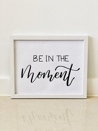 Be In The Moment Framed Quote