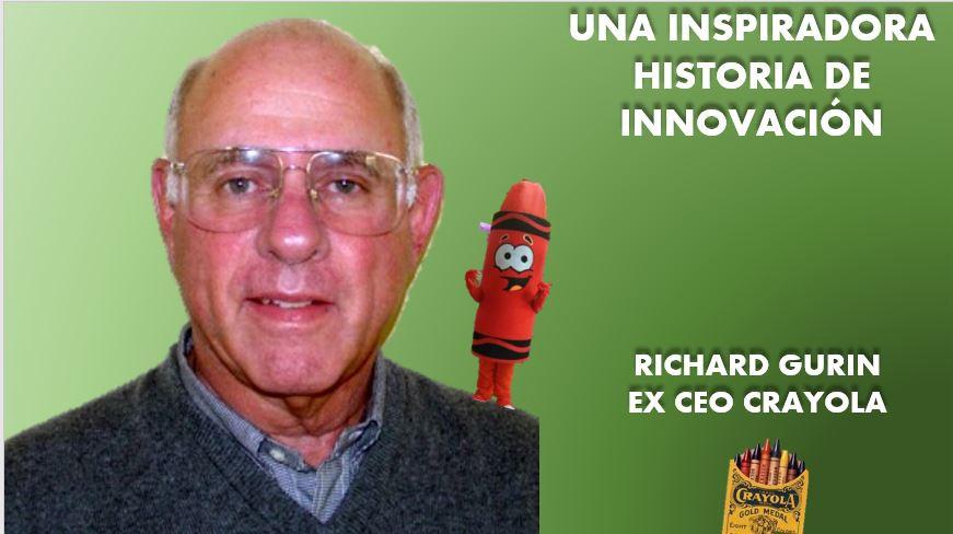 """RICH GURIN EX CEO DE CRAYOLA.  UN EJEMPLO DE VISIÓN, MISIÓN, ENERGÍA, ESTRATEGIA Y CALIDAD HUMANA.  BUEN EJEMPLO DE LIDERAZGO INTERNACIONAL Posturas que resolvió exitosamente  Rich Gurin  Ex CEO de Crayola frente a la """"globalización"""""""