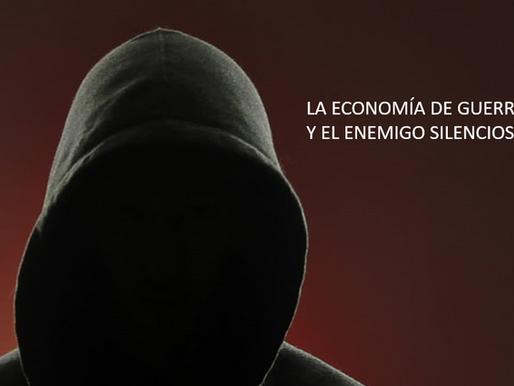 LA ECONOMÍA DE GUERRA Y EL ENEMIGO SILENCIOSO