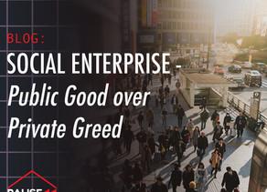 Social Enterprise - Public Good over Private Greed