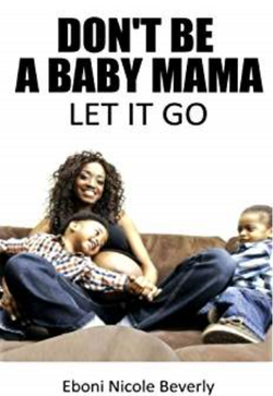 Don't Be A Baby Mama - Let It Go