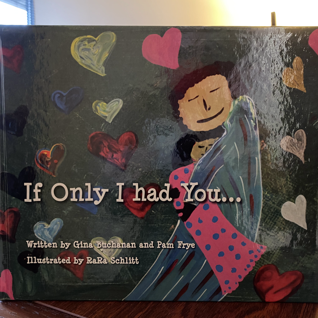 If Only I had You...an adoption story by Gina Buchanan and Pam Frye