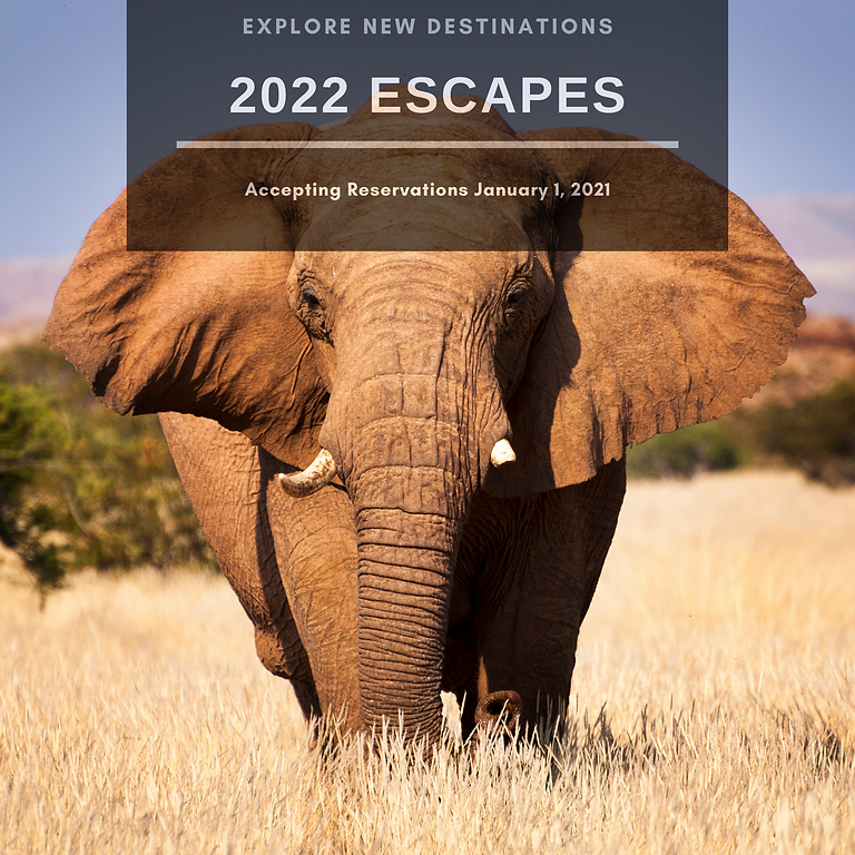 Explore 2022 Escapes **Reservations Open January 1, 2021**