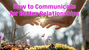 How To Communicate for Better Relationships