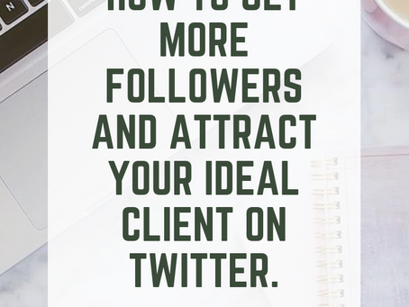How to get more Followers and attract your ideal client on Twitter