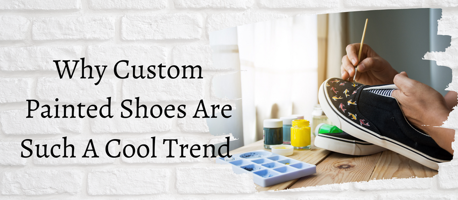 Why Custom Painted Shoes Are Such A Cool Trend