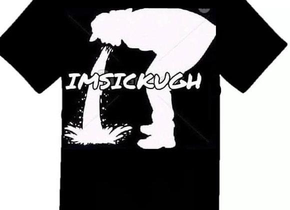 Imsickugh T-Shirt