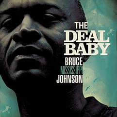 Bruce Mississippi Johnson - The Deal Baby