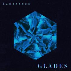 GLADES - Dangerous