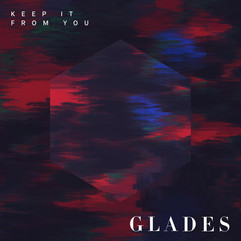 GLADES - Keep It From You