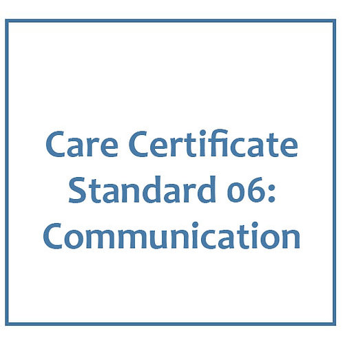 Care Certificate Standard 06: Communication