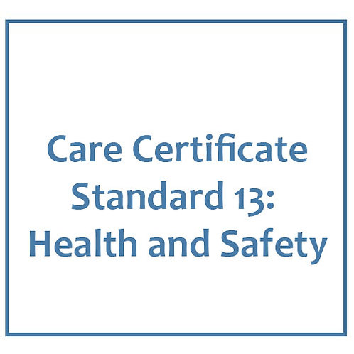Care Certificate Standard 13: Health and Safety