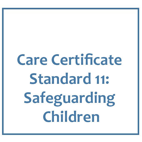 Care Certificate Standard 11: Safeguarding Children