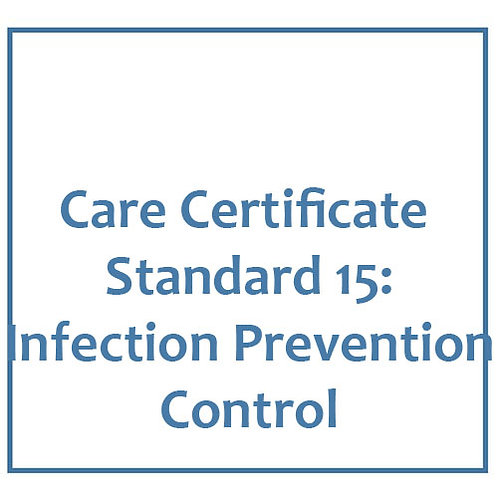 Care Certificate Standard 15: Infection Prevention and Control
