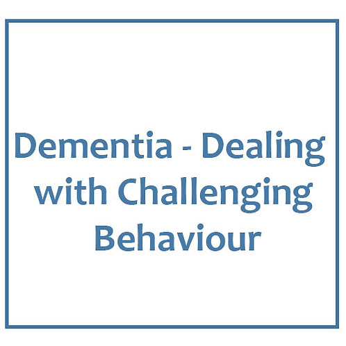 Dementia - Dealing with Challenging Behaviour